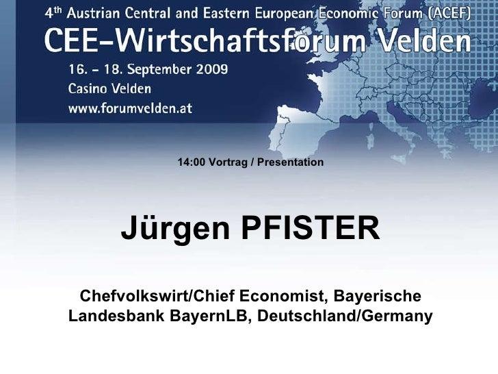 2009. Jürgen Pfister. The global and European environment for CEE economies. CEE-Wirtschaftsforum 2009. Forum Velden.