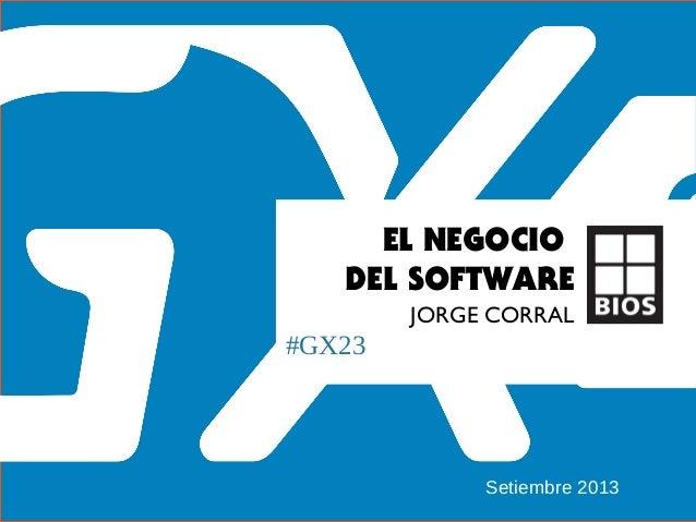 #GX23 EL NEGOCIO DEL SOFTWARE JORGE CORRAL Setiembre 2013