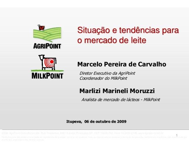 Marcelo Pereira de Carvalho Situação e tendências para o mercado de leite Diretor Executivo da AgriPoint Coordenador do Mi...