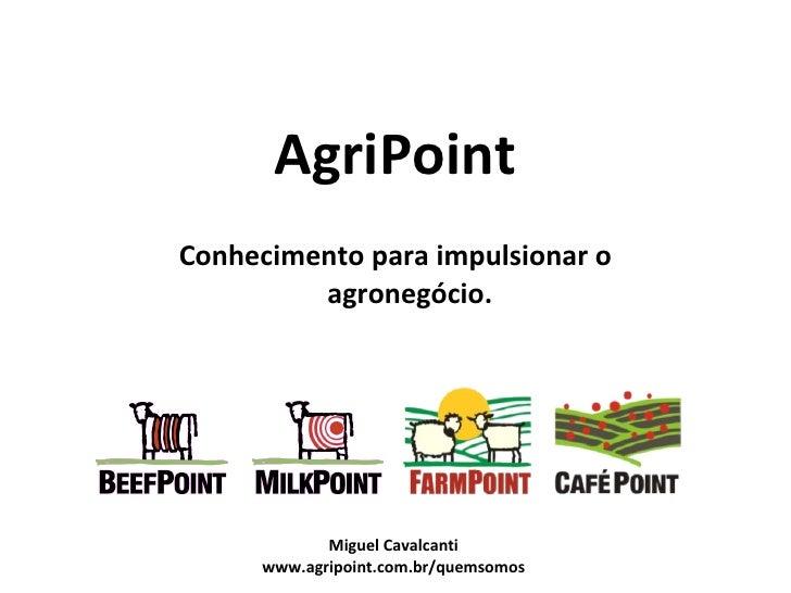 AgriPoint Conhecimento para impulsionar o agronegócio. Miguel Cavalcanti www.agripoint.com.br/quemsomos