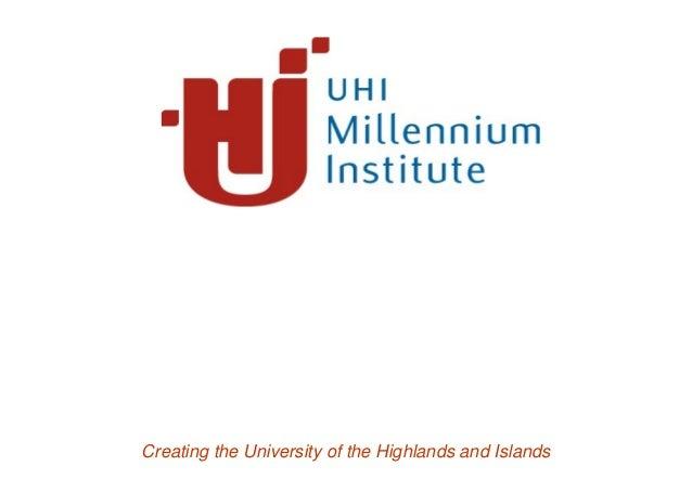 UHI Millennium Institute, Institutional Vision (2009); originally delivered by James Fraser