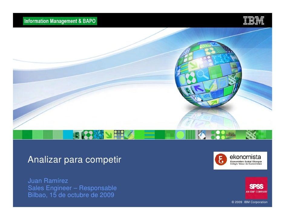 Analizar para competir  Juan Ramírez Sales Engineer – Responsable Bilbao, 15 de octubre de 2009                           ...