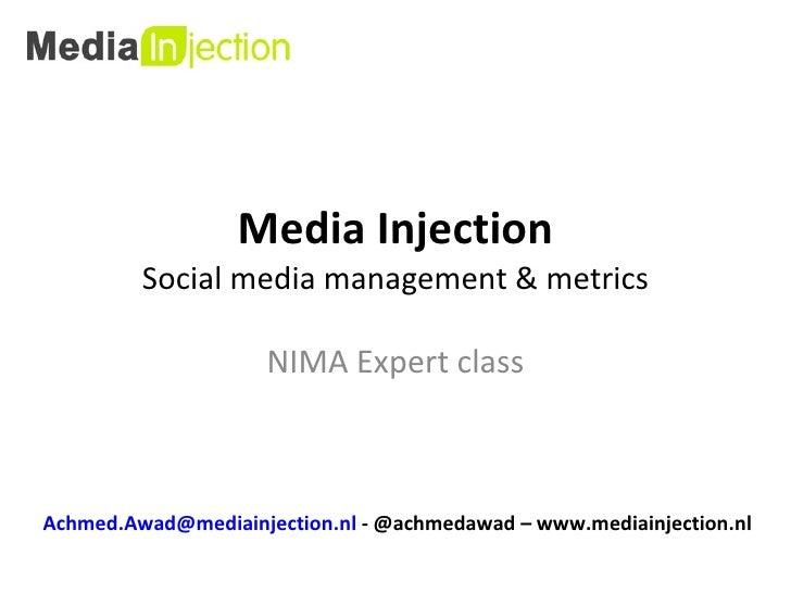 Media Injection Social media management & metrics NIMA Expert class [email_address]  - @achmedawad – www.mediainjection.nl