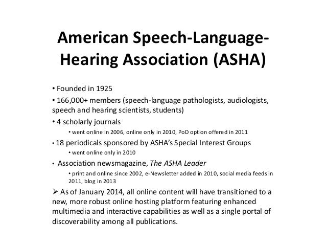 American Speech-Language- Hearing Association (ASHA) • Founded in 1925 • 166,000+ members (speech-language pathologists, a...