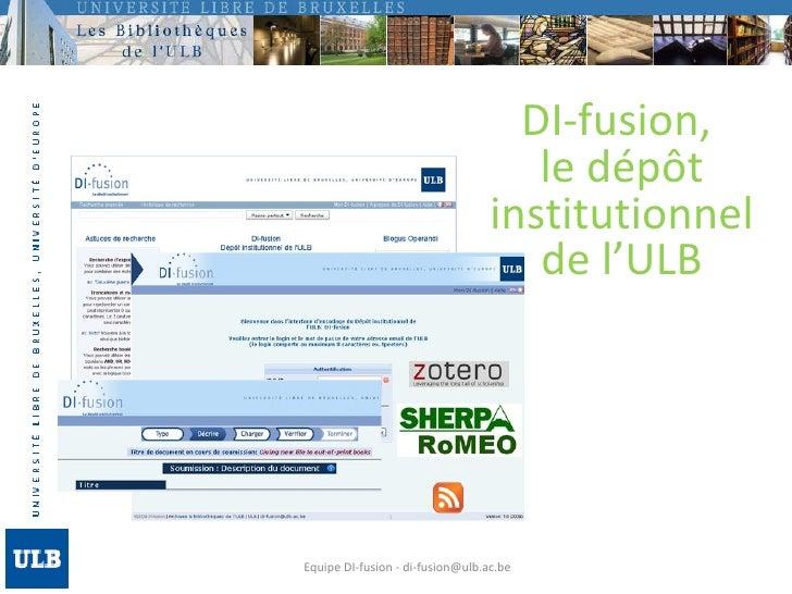 Equipe DI-fusion - di-fusion@ulb.ac.be DI-fusion,  le dépôt institutionnel de l'ULB