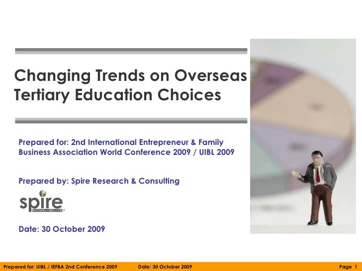 Changing Trends on Overseas    Tertiary Education Choices      Prepared for: 2nd International Entrepreneur & Family      ...
