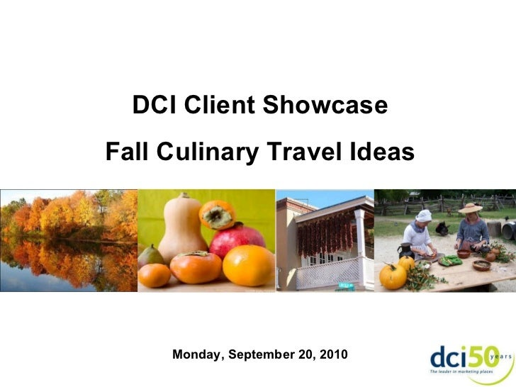 DCI Client Showcase Fall Culinary Travel Ideas Monday, September 20, 2010