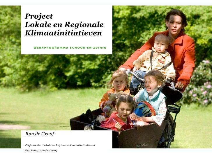 Project Lokale en Regionale Klimaatinitiatieven Ron de Graaf Projectleider Lokale en Regionale Klimaatinitiatieven Den Haa...