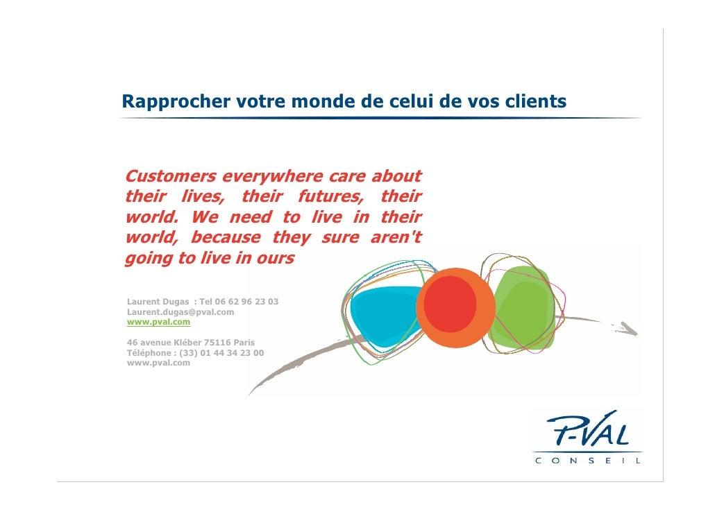 Rapprocher votre monde de celui de vos clients   Customers everywhere care about their lives, their futures, their world. ...
