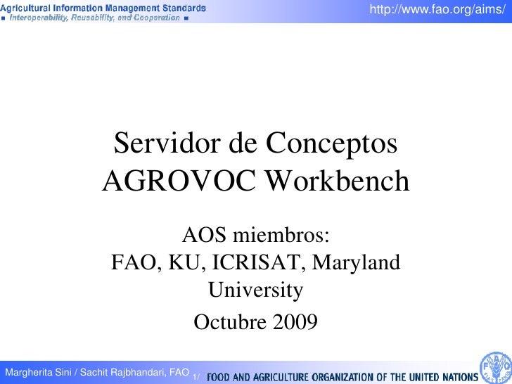 Servidor de Conceptos AGROVOC Workbench <br />AOS miembros: FAO, KU, ICRISAT, Maryland University<br />Octubre 2009<br />