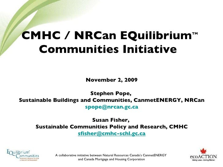 CMHC / NRCan EQuilibrium TM  Communities Initiative  November 2, 2009 Stephen Pope,  Sustainable Buildings and Communities...