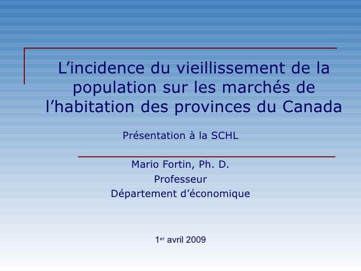 L'incidence du vieillissement de la population sur les marchés de l'habitation des provinces du Canada Présentation à la S...