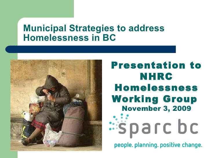 Municipal Strategies to address Homelessness in BC Presentation to NHRC Homelessness Working Group   November 3, 2009
