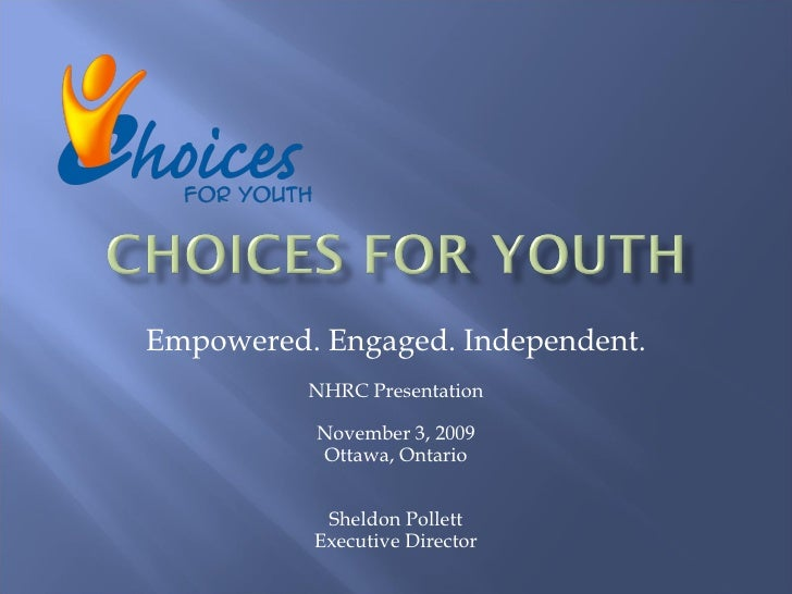Empowered. Engaged. Independent. NHRC Presentation November 3, 2009 Ottawa, Ontario Sheldon Pollett Executive Director