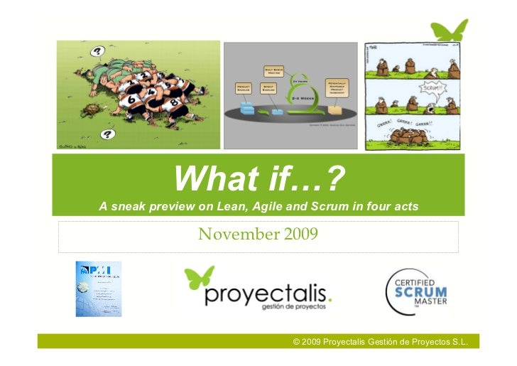 What if…? A sneak preview on Lean, Agile and Scrum in four acts                  November 2009                            ...