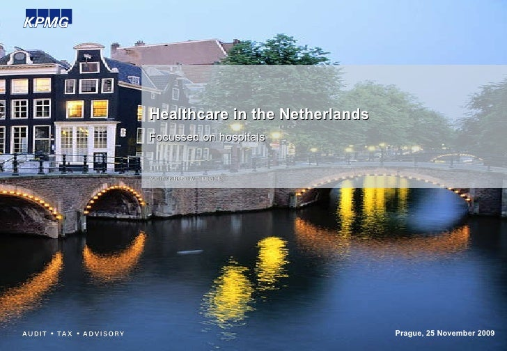 Healthcare in the Netherlands Focussed on hospitals Prague, 25 November 2009