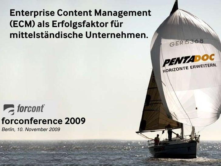 Enterprise Content Management (ECM) als Erfolgsfaktor fürmittelständische Unternehmen.<br />forconference 2009<br />Berlin...