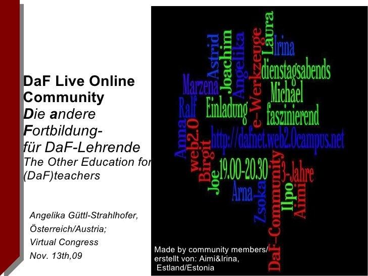 DaF Live Online  Community  D ie  a ndere  F ortbildung- für DaF-Lehrende The Other Education for (DaF)teachers Angelika G...