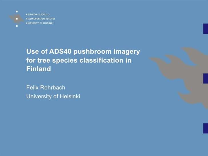 Use of ADS40 pushbroom imagery for tree species classification in Finland Felix Rohrbach University of Helsinki