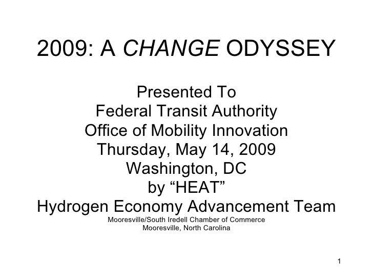 2009: A  CHANGE  ODYSSEY <ul><li>Presented To </li></ul><ul><li>Federal Transit Authority </li></ul><ul><li>Office of Mobi...