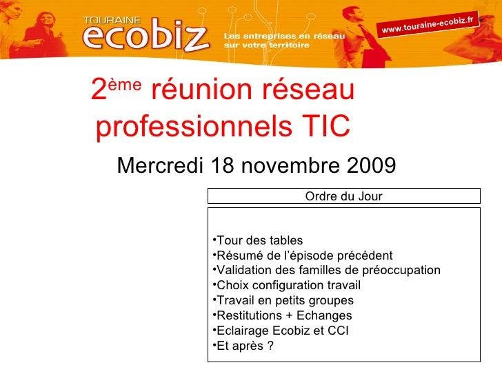2 ème  réunion réseau professionnels TIC Mercredi 18 novembre 2009 <ul><li>Tour des tables </li></ul><ul><li>Résumé de l'é...