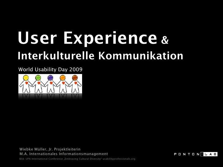 User Experience & Interkulturelle Kommunikation World Usability Day 2009     Wiebke Müller, Jr. Projektleiterin M.A. Inter...