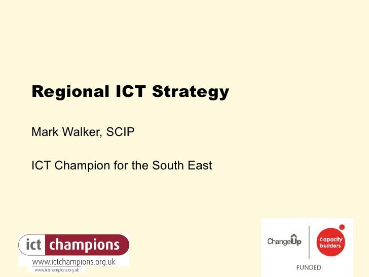 Regional ICT Strategy Mark Walker, SCIP ICT Champion for the South East