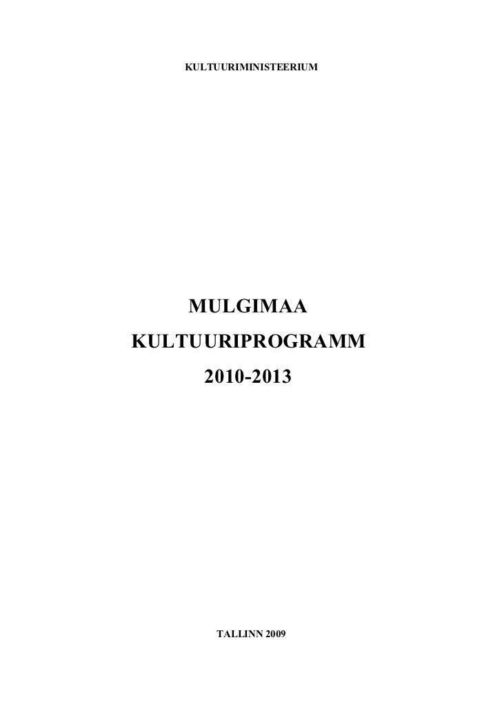 KULTUURIMINISTEERIUM   MULGIMAAKULTUURIPROGRAMM     2010-2013       TALLINN 2009