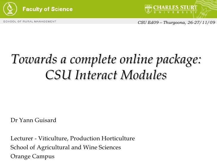 Towards a complete online package: CSU Interact Modules Dr Yann Guisard Lecturer - Viticulture, Production Horticulture Sc...