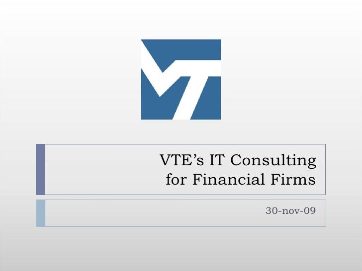 VTE's IT Consulting  for Financial Firms              30-nov-09