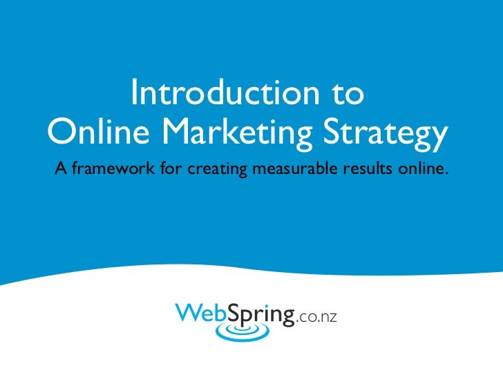 Introduction to Online Marketing Strategy A framework for creating measurable results online.                             ...