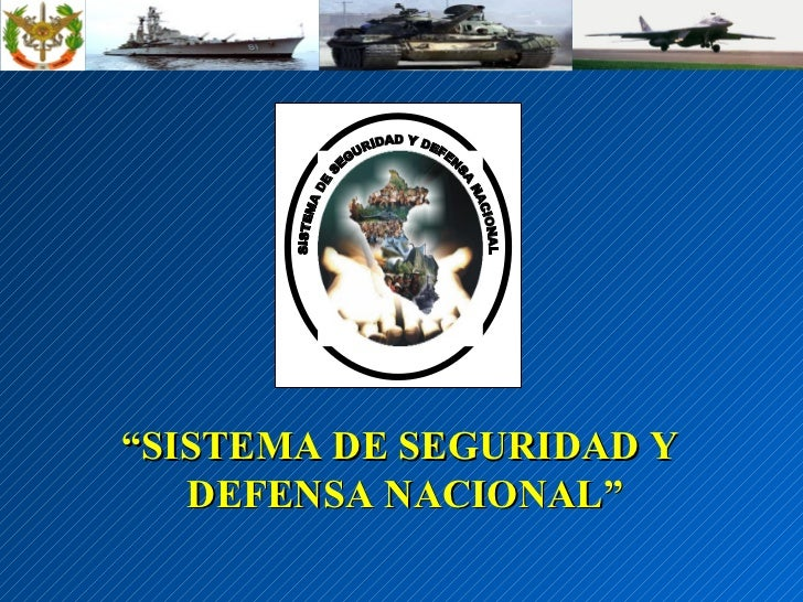 """"""" SISTEMA DE SEGURIDAD Y  DEFENSA NACIONAL"""" SISTEMA DE SEGURIDAD Y DEFENSA NACIONAL"""