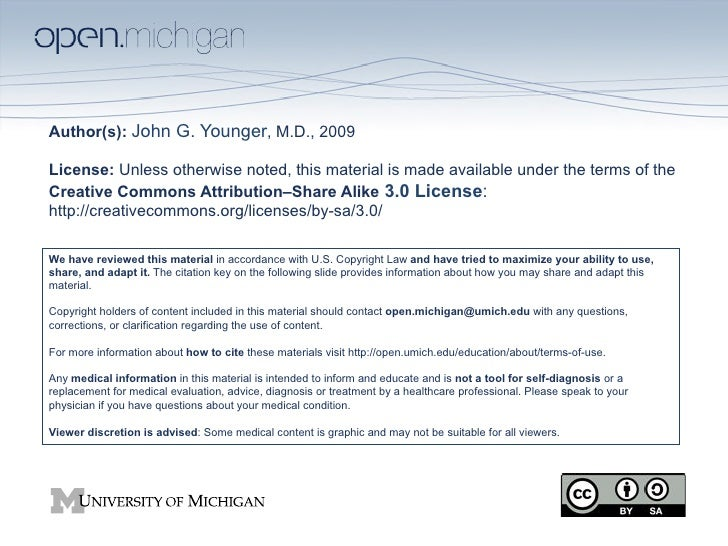 Author(s): John G. Younger, M.D., 2009License: Unless otherwise noted, this material is made available under the terms of ...