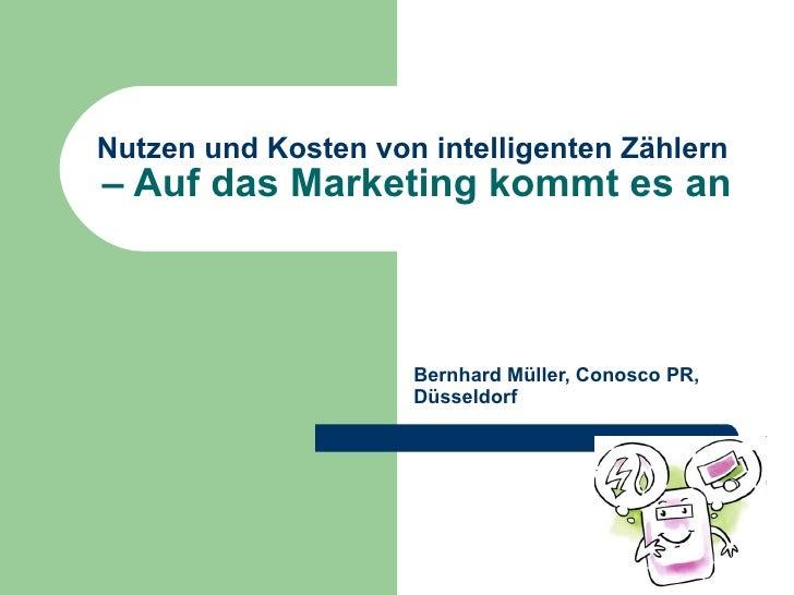 Nutzen und Kosten von intelligenten Zählern  – Auf das Marketing kommt es an Bernhard Müller, Conosco PR, Düsseldorf