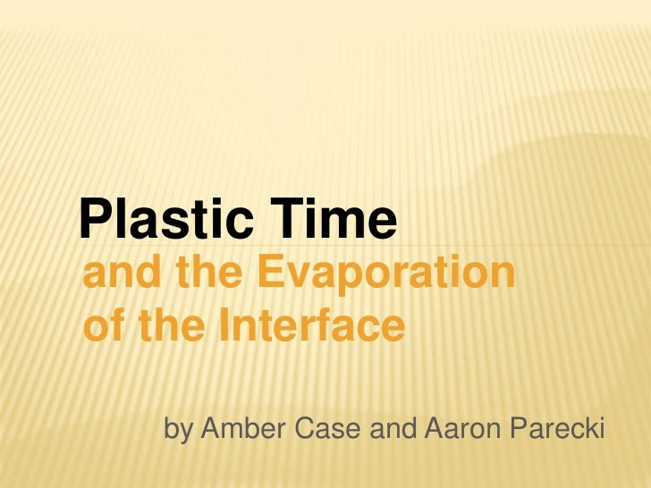 Plastic Time and the Future of the Interface