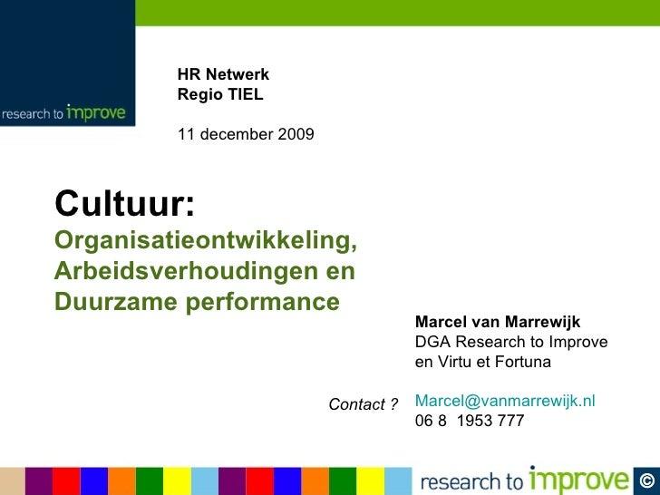 HR Netwerk  Regio TIEL 11 december 2009 Cultuur: Organisatieontwikkeling,  Arbeidsverhoudingen en  Duurzame performance Ma...