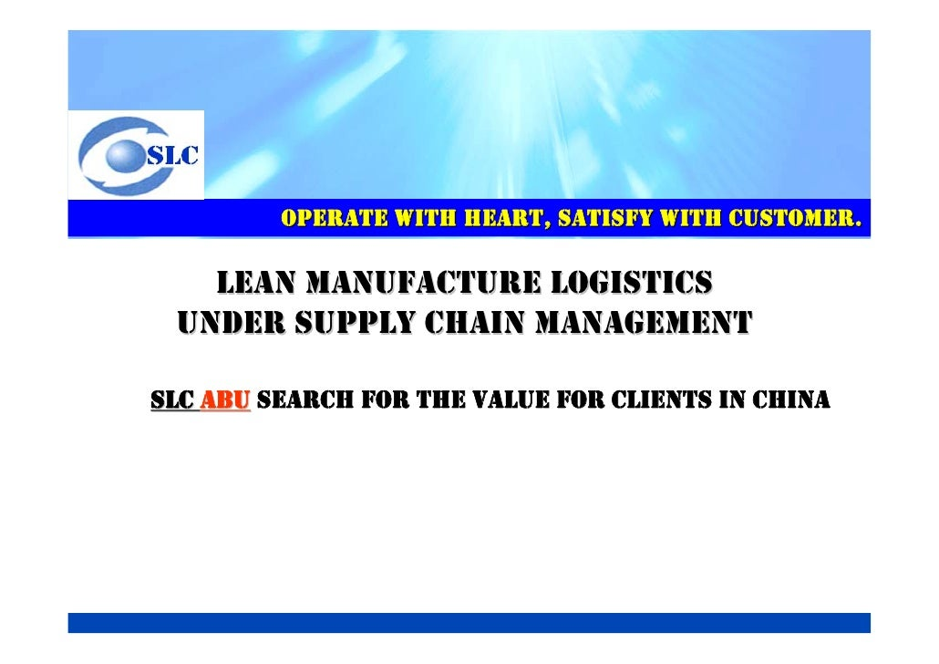 OPERATE WITH HEART, SATISFY WITH CUSTOMER.     LEAN MANUFACTURE LOGISTICS  UNDER SUPPLY CHAIN MANAGEMENT  SLC ABU SEARCH F...