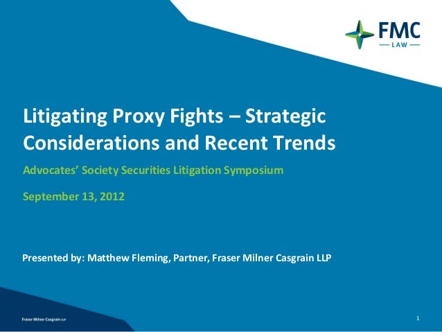 Litigating Proxy Fights – StrategicConsiderations and Recent TrendsAdvocates' Society Securities Litigation SymposiumSepte...