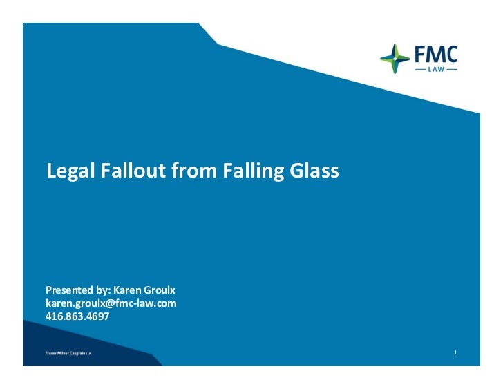 Legal Fallout from Falling GlassPresented by: Karen Groulxkaren.groulx@fmc‐law.com416.863.4697                            ...