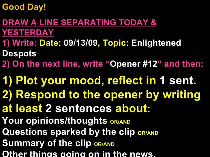Good Day!  DRAW A LINE SEPARATING TODAY & YESTERDAY 1) Write:   Date:  09/13/09 , Topic:  Enlightened Despots 2) On the ne...