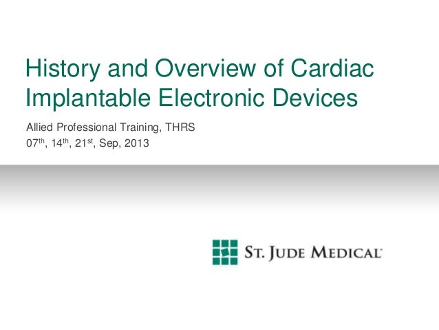 History and Overview of Cardiac Implantable Electronic Devices Allied Professional Training, THRS 07th, 14th, 21st, Sep, 2...