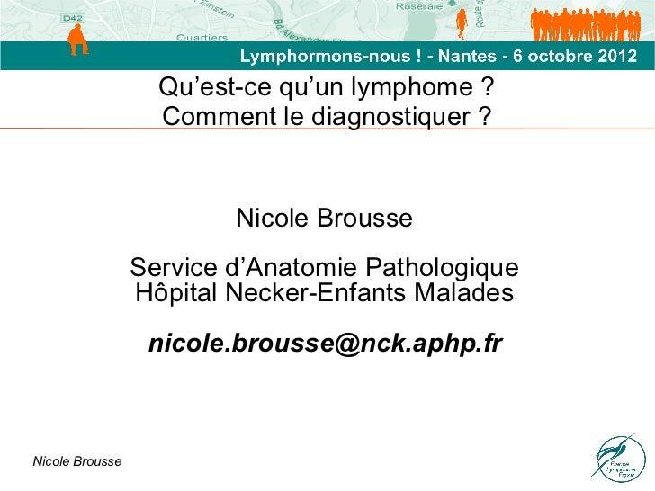 Qu'est-ce qu'un lymphome ?                   Comment le diagnostiquer ?                         Nicole Brousse            ...