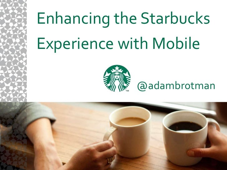 Enhancing the Starbucks <br />Experience with Mobile<br />@adambrotman<br />
