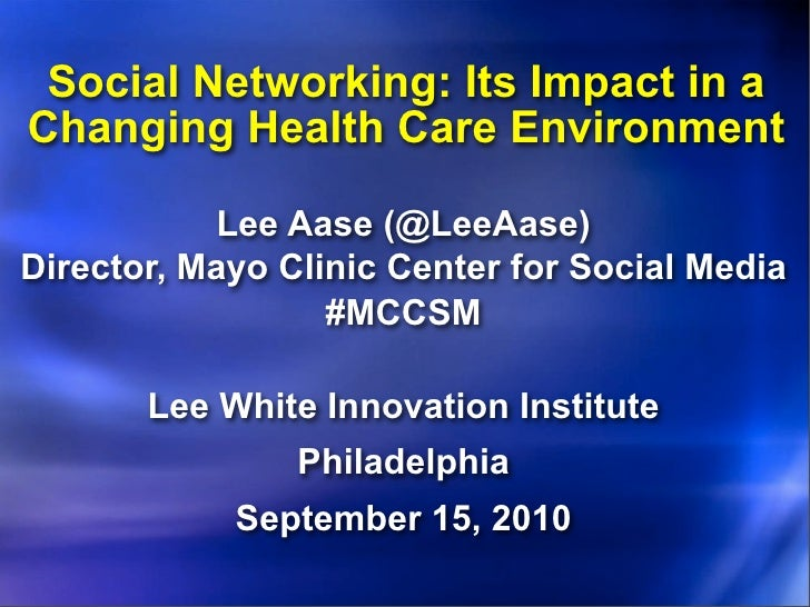 Social Networking: Its Impact in a Changing Health Care Environment              Lee Aase (@LeeAase) Director, Mayo Clinic...