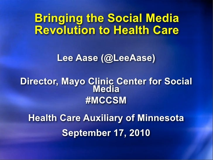 Bringing the Social Media    Revolution to Health Care          Lee Aase (@LeeAase)  Director, Mayo Clinic Center for Soci...