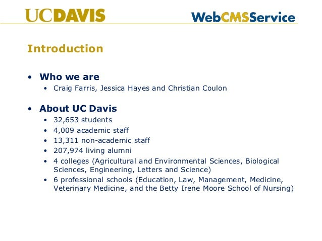 Introduction• Who we are  • Craig Farris, Jessica Hayes and Christian Coulon• About UC Davis  • 32,653 students  • 4,009 a...