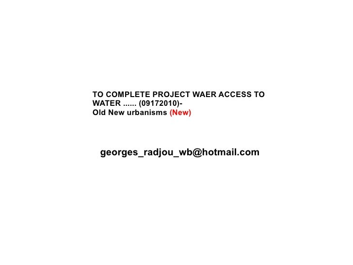 TO COMPLETE PROJECT WAER ACCESS TO WATER ...... (09172010)-  Old New urbanisms  (New) [email_address]