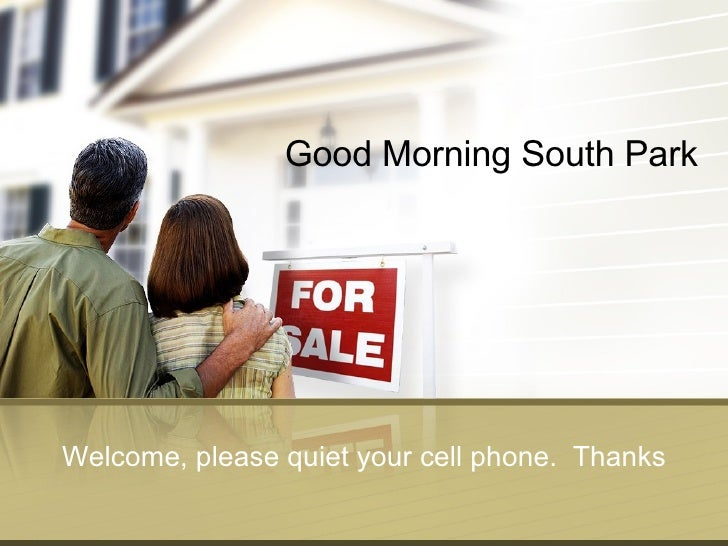 Good Morning South Park Welcome, please quiet your cell phone.  Thanks