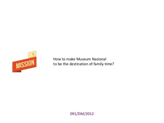 How to make Museum Nasional to be the destination of family time?  091/DM/2012