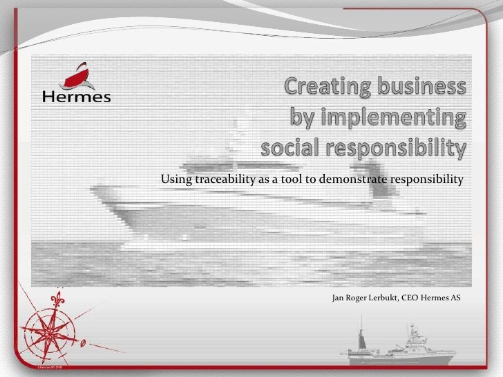 Creating business by implementingsocialresponsibility<br />Using traceability as a tool to demonstrate responsibility<br /...